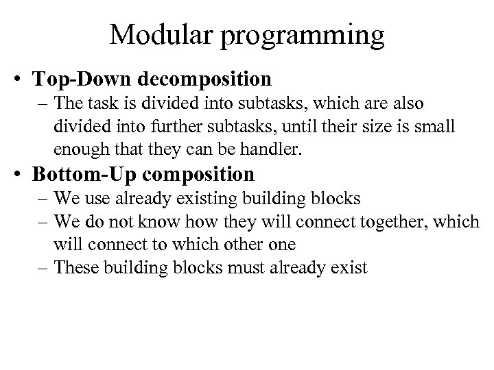 Modular programming • Top-Down decomposition – The task is divided into subtasks, which are