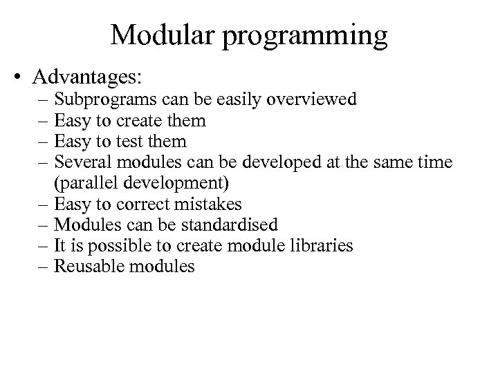 Modular programming • Advantages: – Subprograms can be easily overviewed – Easy to create