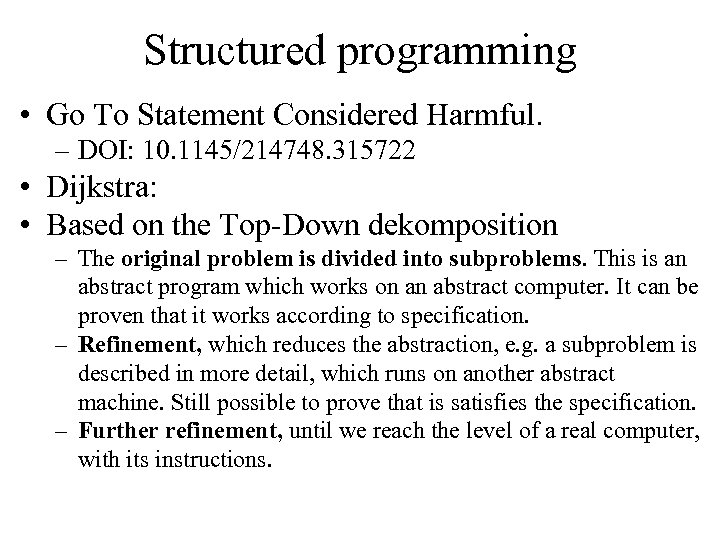 Structured programming • Go To Statement Considered Harmful. – DOI: 10. 1145/214748. 315722 •