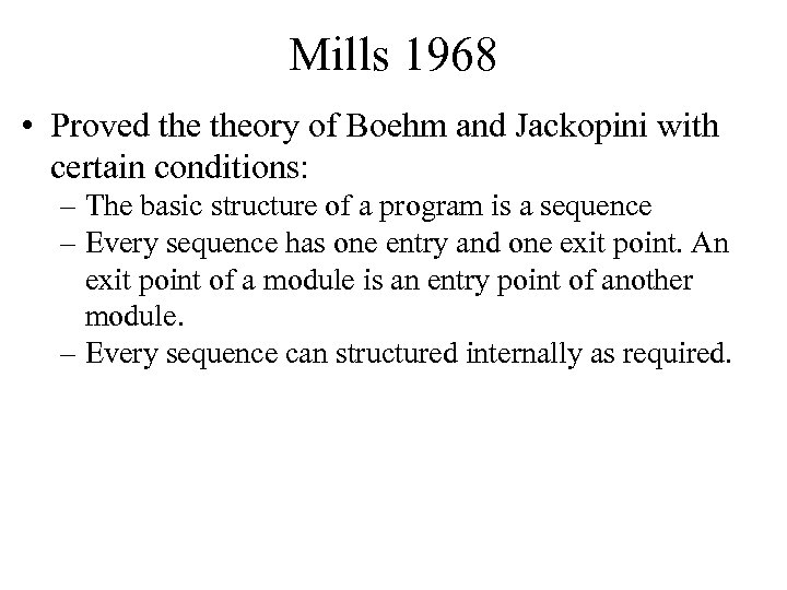 Mills 1968 • Proved theory of Boehm and Jackopini with certain conditions: – The
