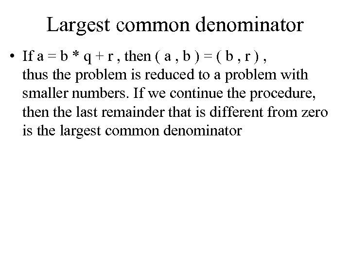 Largest common denominator • If a = b * q + r , then
