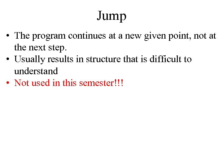 Jump • The program continues at a new given point, not at the next