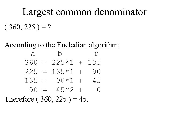 Largest common denominator ( 360, 225 ) = ? According to the Eucledian algorithm: