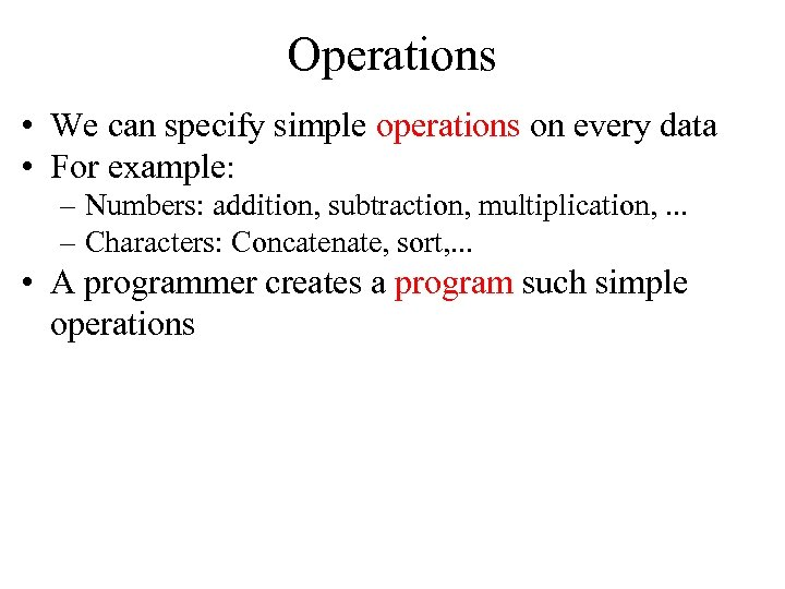 Operations • We can specify simple operations on every data • For example: –