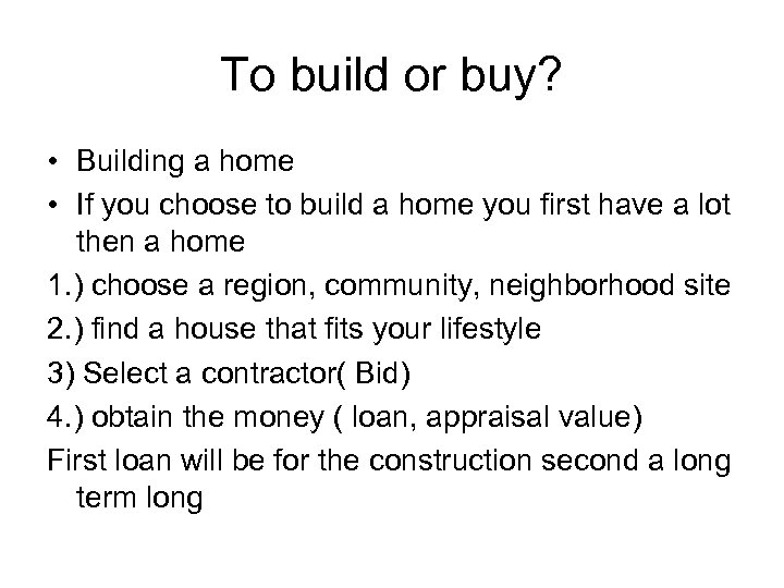 To build or buy? • Building a home • If you choose to build