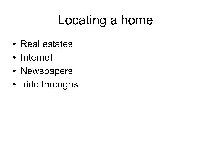 Locating a home • • Real estates Internet Newspapers ride throughs