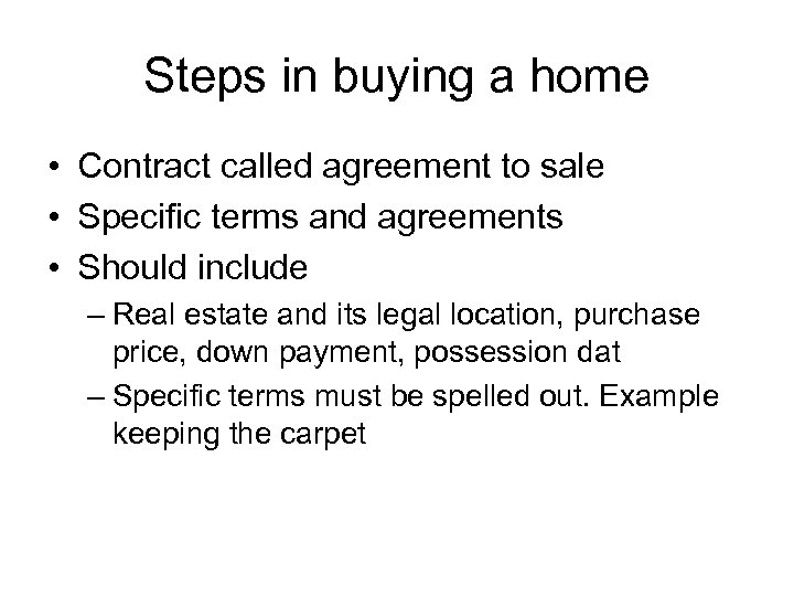 Steps in buying a home • Contract called agreement to sale • Specific terms