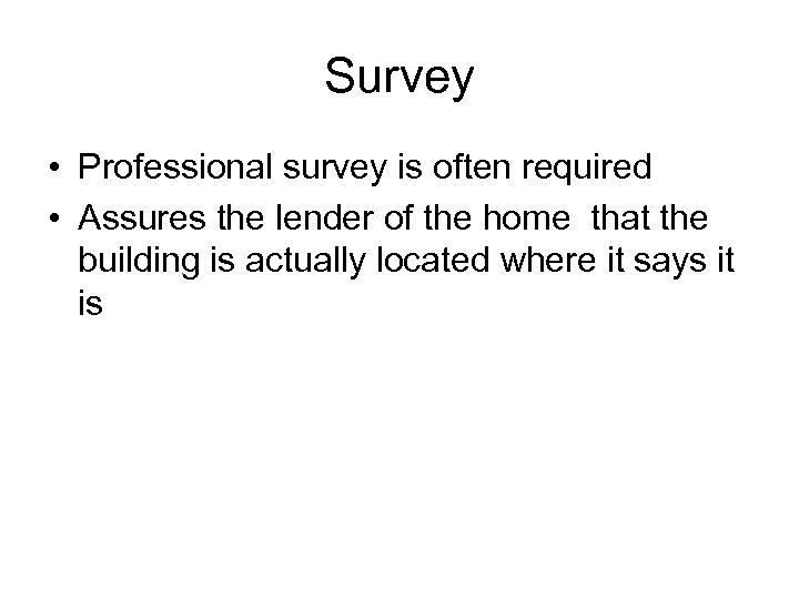 Survey • Professional survey is often required • Assures the lender of the home