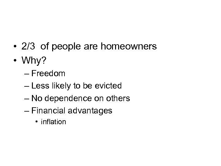 • 2/3 of people are homeowners • Why? – Freedom – Less likely