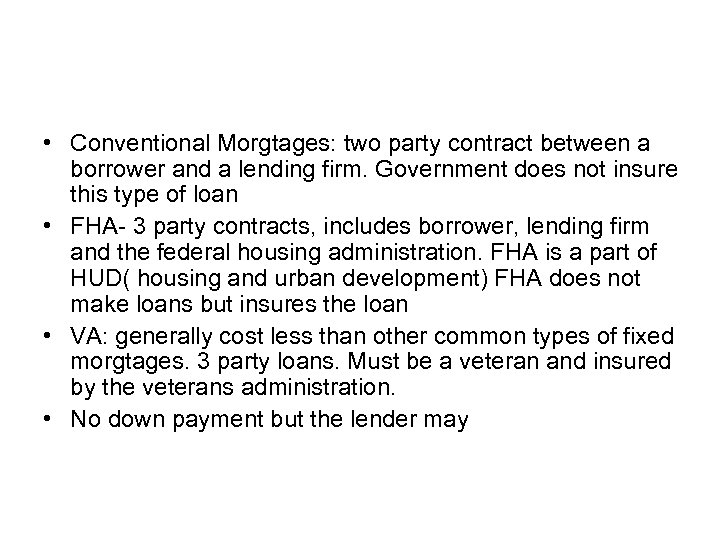 • Conventional Morgtages: two party contract between a borrower and a lending firm.