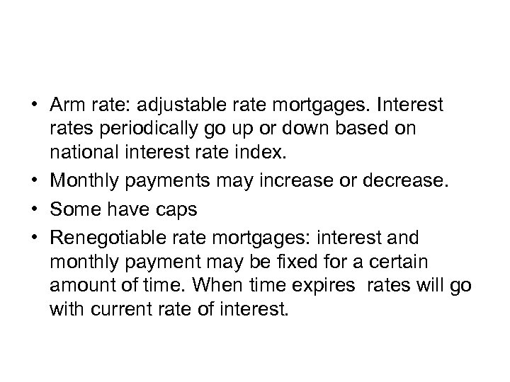 • Arm rate: adjustable rate mortgages. Interest rates periodically go up or down