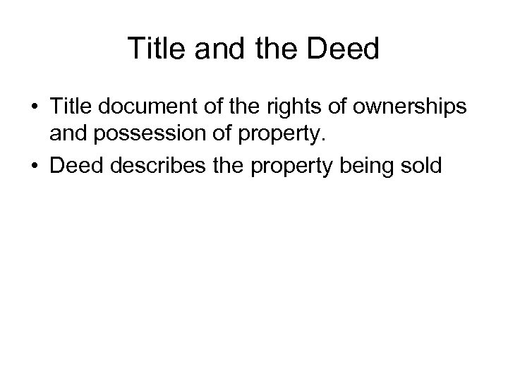 Title and the Deed • Title document of the rights of ownerships and possession