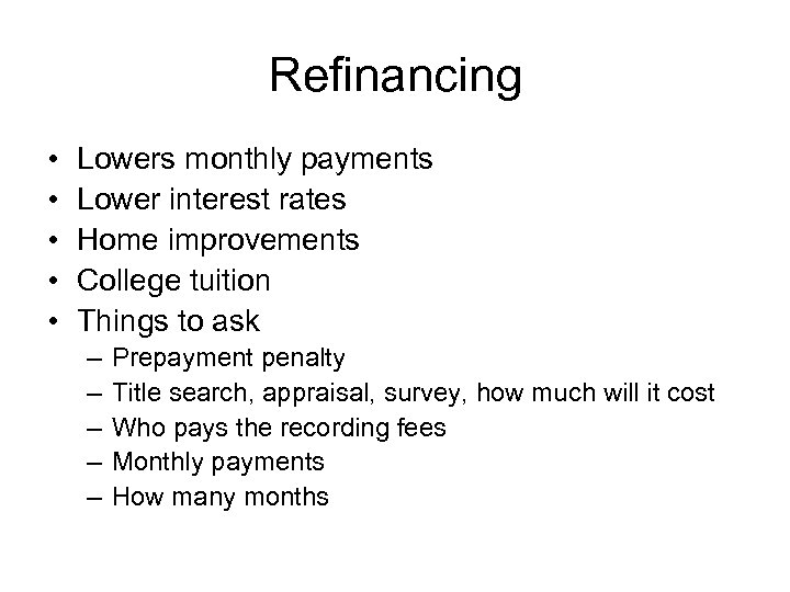 Refinancing • • • Lowers monthly payments Lower interest rates Home improvements College tuition