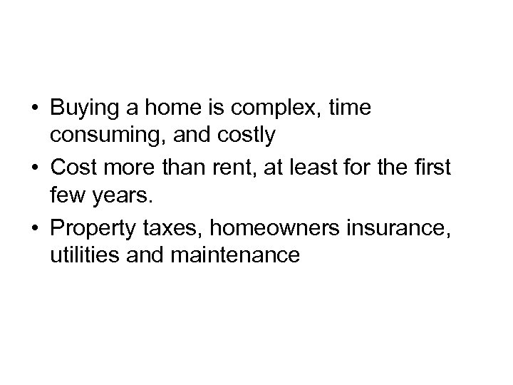 • Buying a home is complex, time consuming, and costly • Cost more