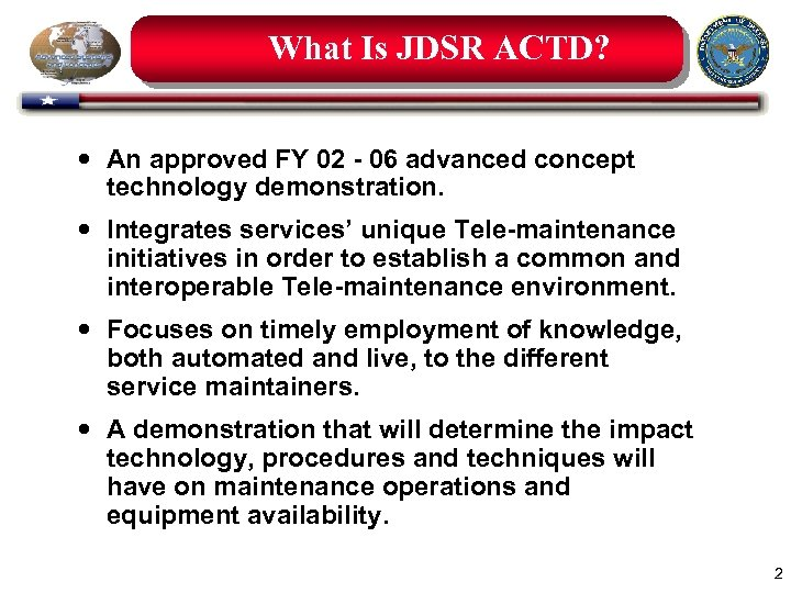 What Is JDSR ACTD? An approved FY 02 - 06 advanced concept technology demonstration.