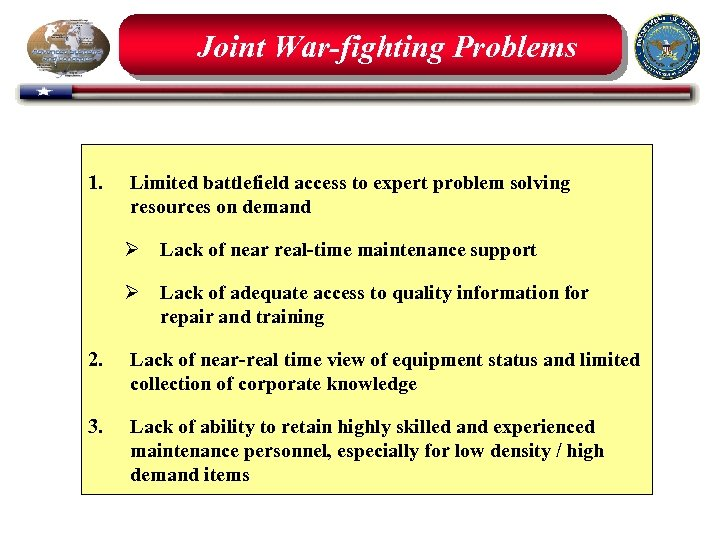 Joint War-fighting Problems 1. Limited battlefield access to expert problem solving resources on demand