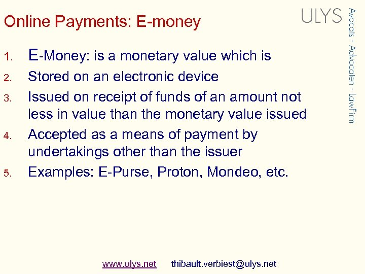 Online Payments: E-money 1. E-Money: is a monetary value which is 2. Stored on