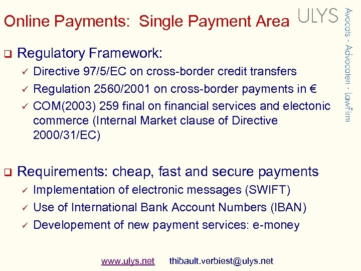 Online Payments: Single Payment Area q Regulatory Framework: ü ü ü q Directive 97/5/EC