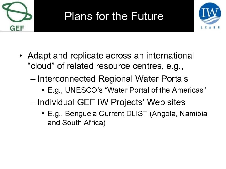 "Plans for the Future • Adapt and replicate across an international ""cloud"" of related"