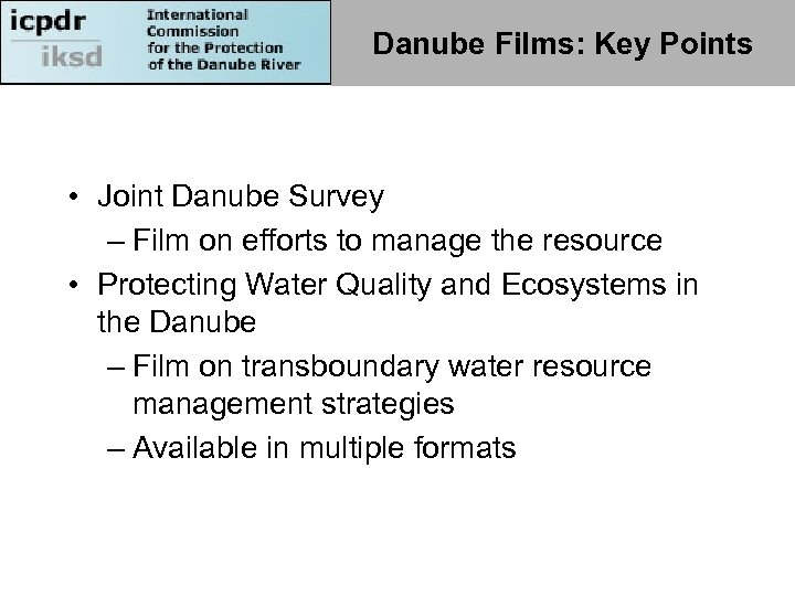 Danube Films: Key Points • Joint Danube Survey – Film on efforts to manage