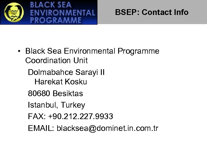 BSEP: Contact Info • Black Sea Environmental Programme Coordination Unit Dolmabahce Sarayi II Harekat