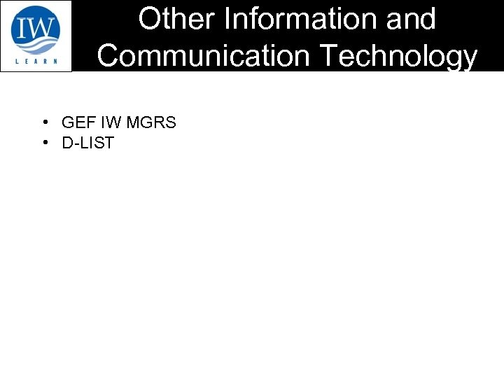 Other Information and Communication Technology • GEF IW MGRS • D-LIST