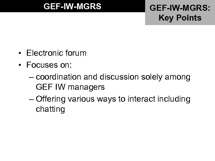 GEF-IW-MGRS: Key Points • Electronic forum • Focuses on: – coordination and discussion solely