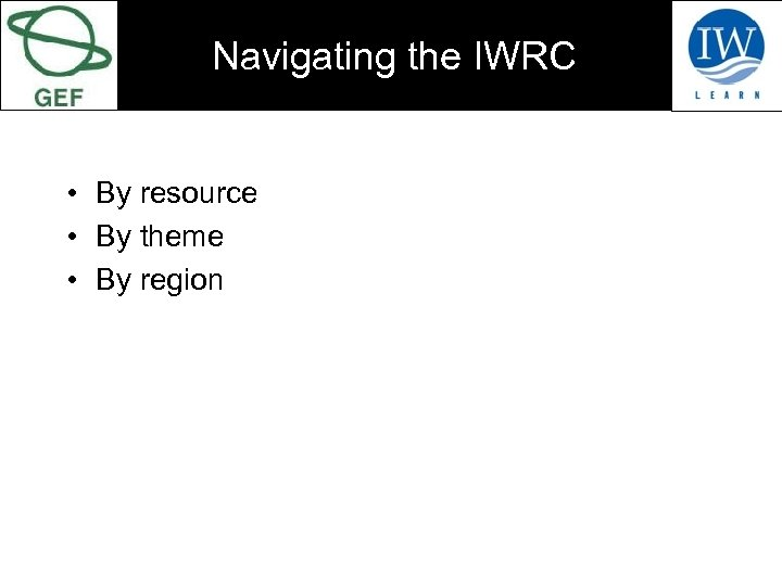 Navigating the IWRC • By resource • By theme • By region