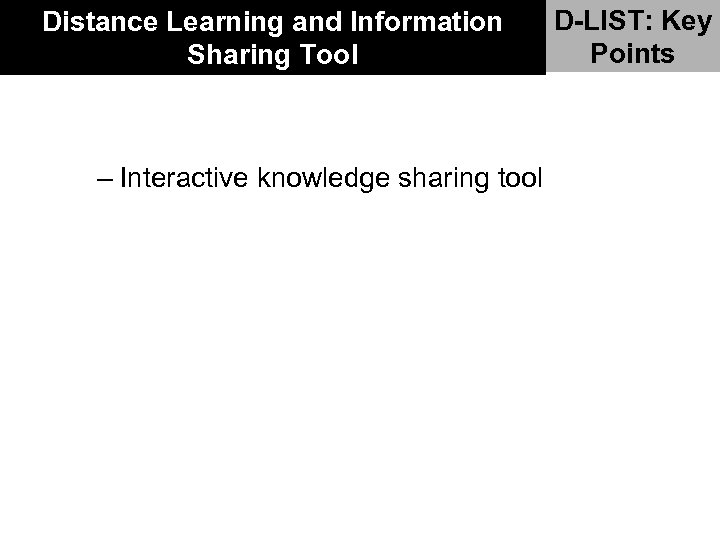 Distance Learning and Information Sharing Tool – Interactive knowledge sharing tool D-LIST: Key Points
