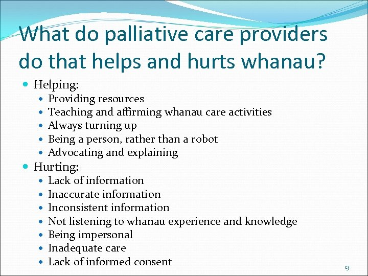 What do palliative care providers do that helps and hurts whanau? Helping: Providing resources