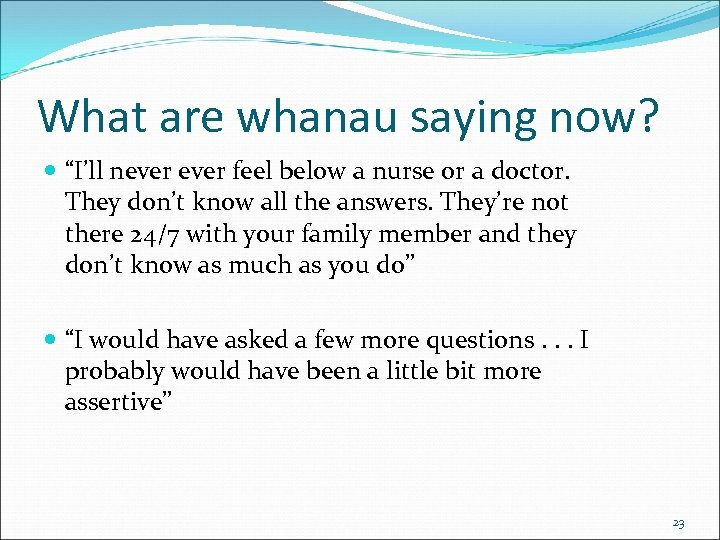 "What are whanau saying now? ""I'll never feel below a nurse or a doctor."