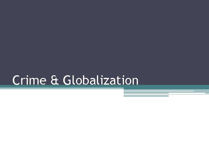 Crime & Globalization