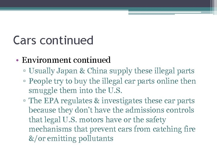 Cars continued • Environment continued ▫ Usually Japan & China supply these illegal parts