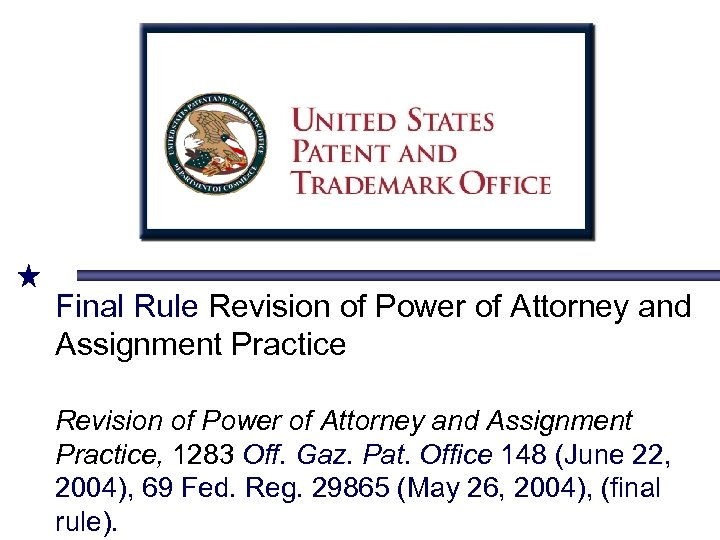 Final Rule Revision of Power of Attorney and Assignment Practice, 1283 Off. Gaz. Pat.