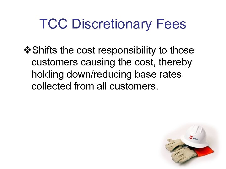 TCC Discretionary Fees v. Shifts the cost responsibility to those customers causing the cost,