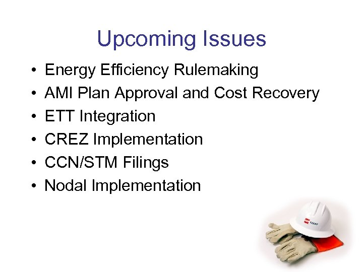Upcoming Issues • • • Energy Efficiency Rulemaking AMI Plan Approval and Cost Recovery