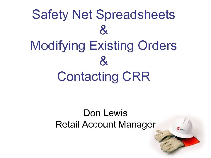 Safety Net Spreadsheets & Modifying Existing Orders & Contacting CRR Don Lewis Retail Account
