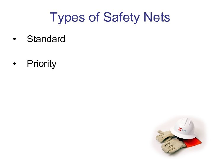 Types of Safety Nets • Standard • Priority
