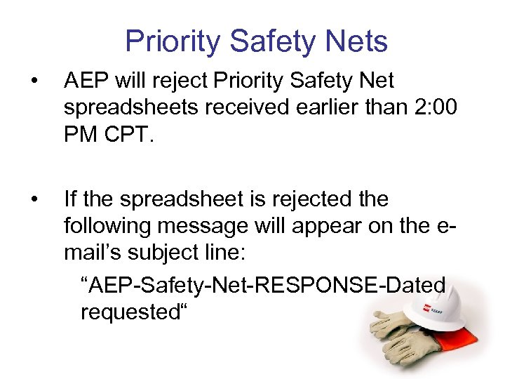Priority Safety Nets • AEP will reject Priority Safety Net spreadsheets received earlier than