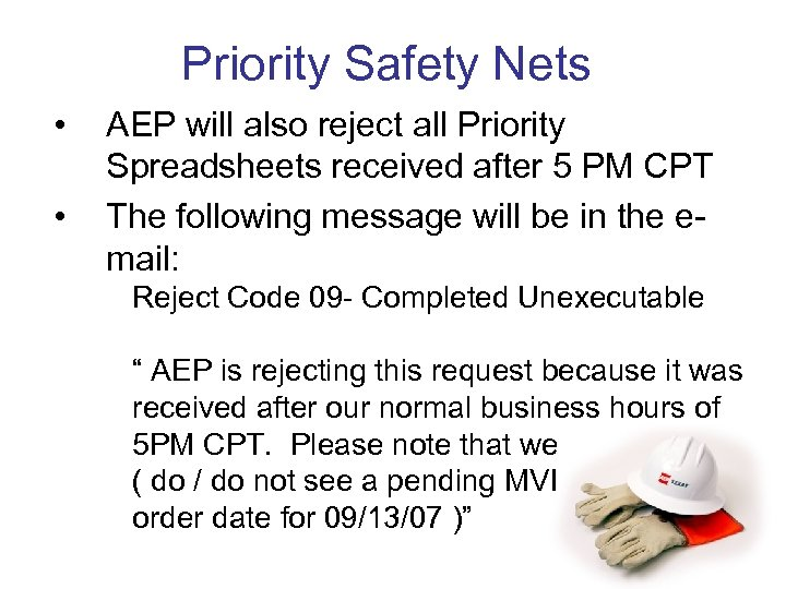 Priority Safety Nets • • AEP will also reject all Priority Spreadsheets received after