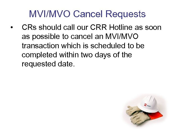 MVI/MVO Cancel Requests • CRs should call our CRR Hotline as soon as possible
