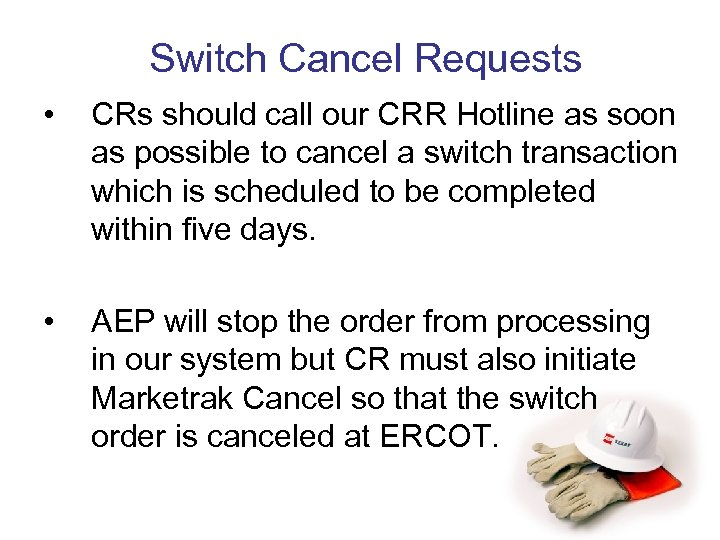 Switch Cancel Requests • CRs should call our CRR Hotline as soon as possible