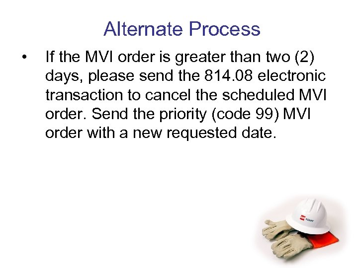 Alternate Process • If the MVI order is greater than two (2) days, please