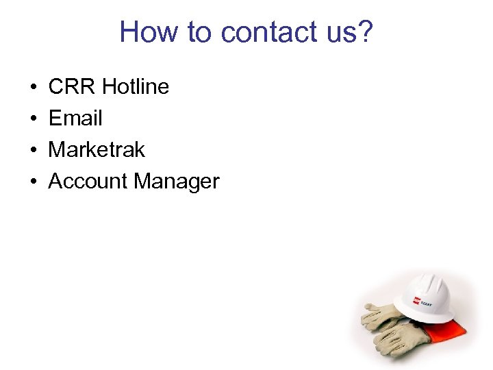 How to contact us? • • CRR Hotline Email Marketrak Account Manager