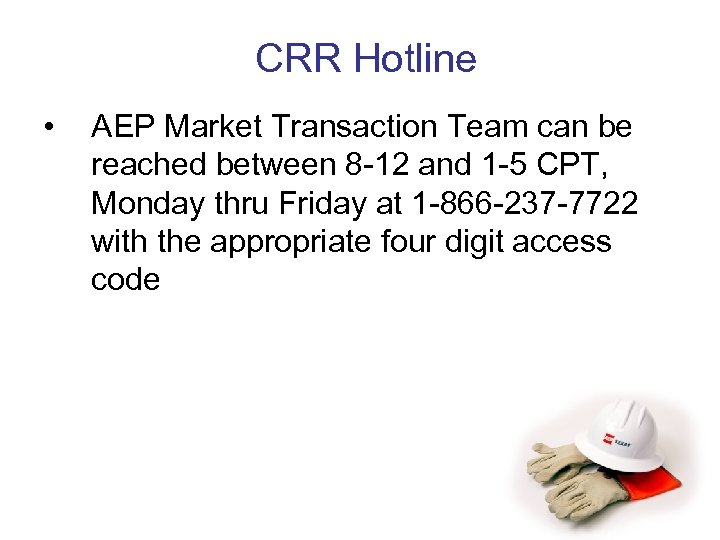 CRR Hotline • AEP Market Transaction Team can be reached between 8 -12 and