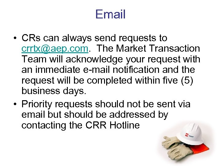 Email • CRs can always send requests to crrtx@aep. com. The Market Transaction Team