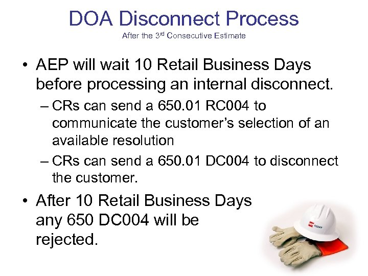 DOA Disconnect Process After the 3 rd Consecutive Estimate • AEP will wait 10