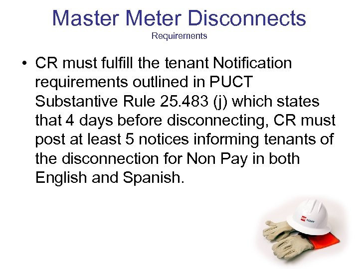 Master Meter Disconnects Requirements • CR must fulfill the tenant Notification requirements outlined in