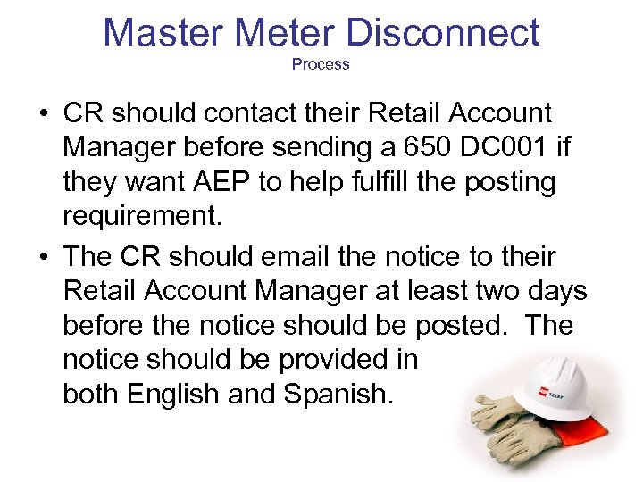 Master Meter Disconnect Process • CR should contact their Retail Account Manager before sending