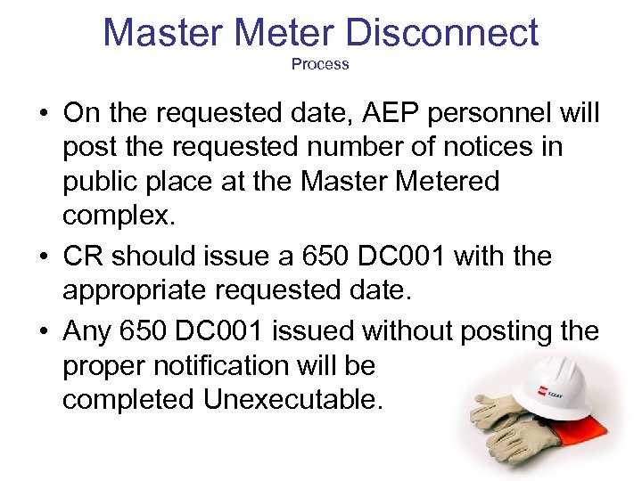 Master Meter Disconnect Process • On the requested date, AEP personnel will post the